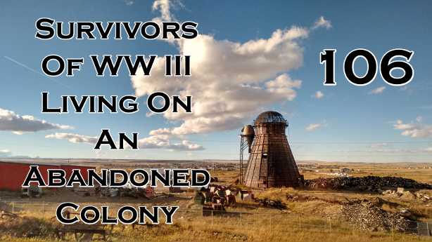 106 - Survivors of WW3 living on an Abandoned Colony