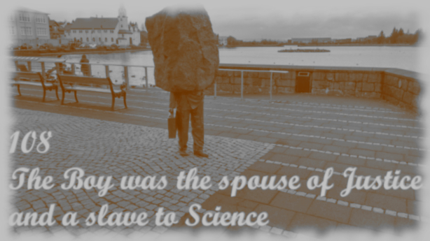 The Boy was the spouse of Justice and a slave to Science