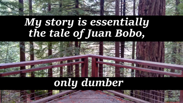My story is essentially the tale of Juan Bobo, only dumber