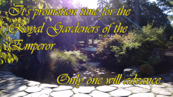 It's promotion time for the Royal Gardeners of the Emperor. Only one will advance.