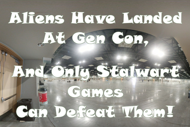 Aliens have landed at GenCon and only stalwart games can defeat them!